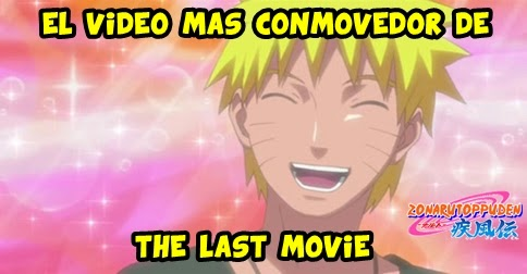 El video mas conmovedor de The Last: Naruto The Movie